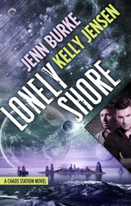 Lonely Shore by Kelly Jensen and Jenn Burke - Book #2 of the Chaos Station series